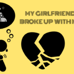My Girlfriend Broke Up With Me. What now?