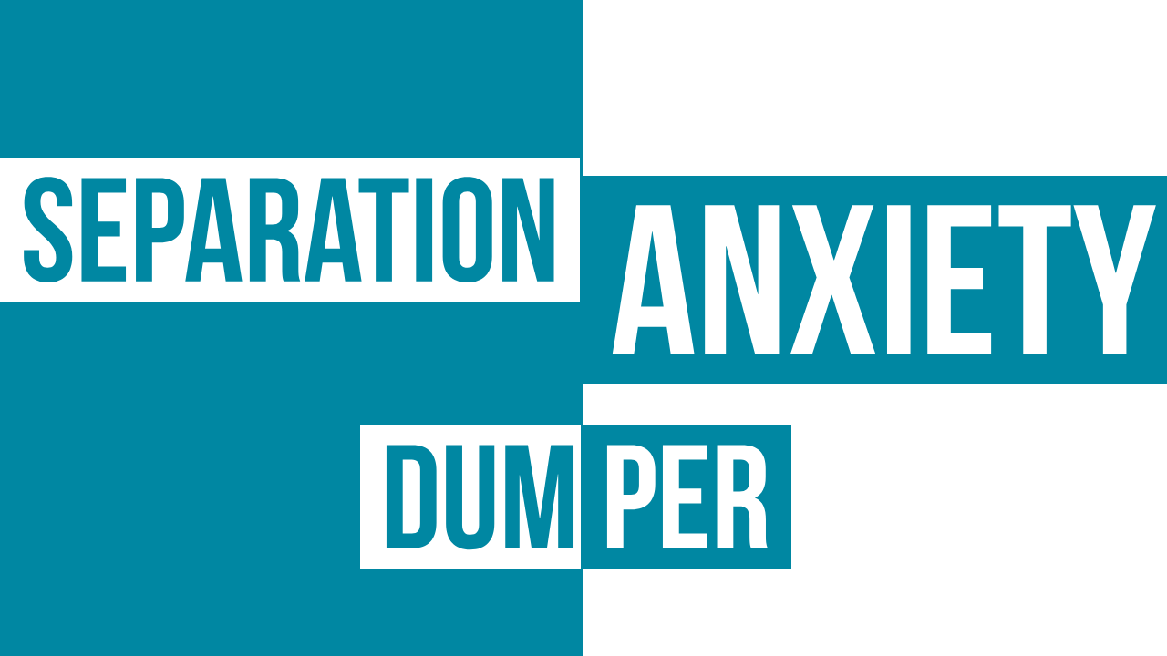 dumpers separation anxiety