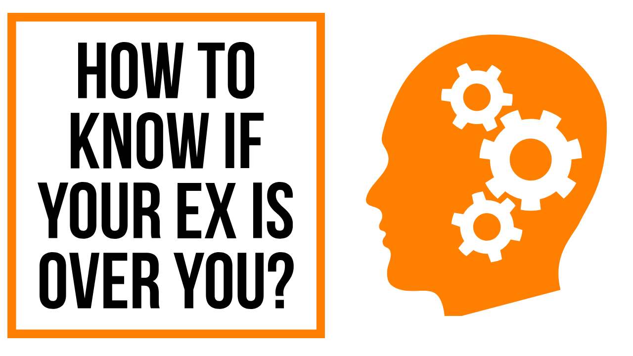 How do i know if my ex is over me
