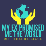 My Ex Promised Me The World And Left Me