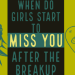 When Do Girls Start To Miss You After A Breakup?