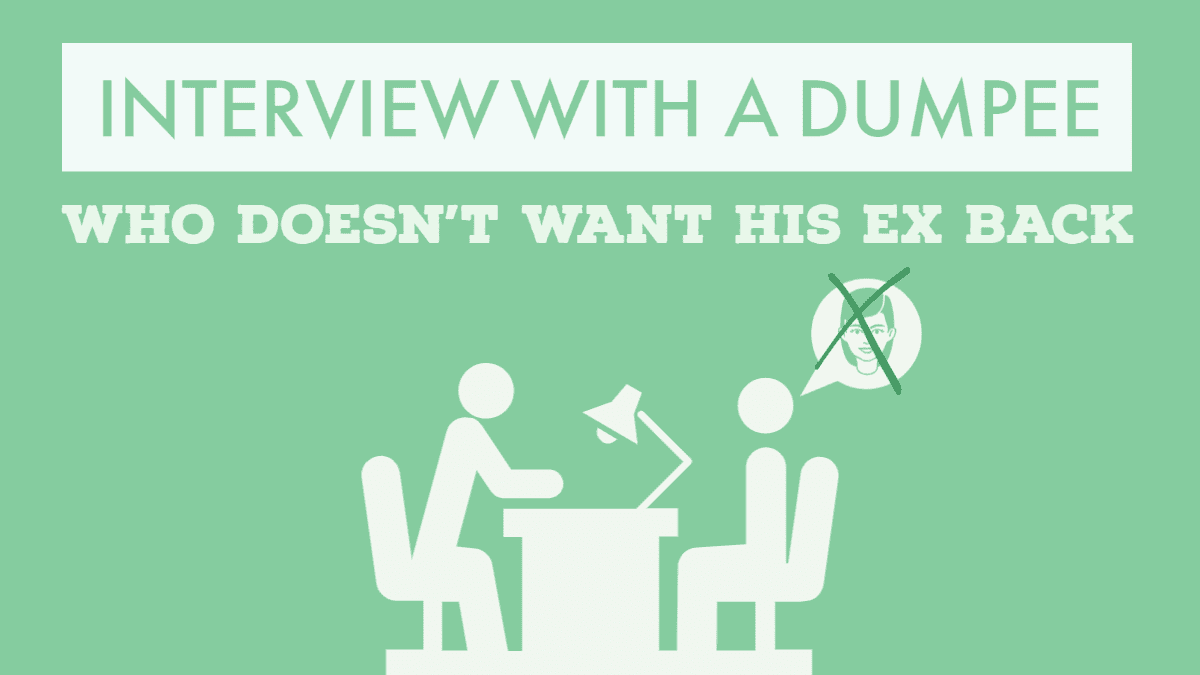 Interview with a dumpee who doesn't want his ex back anymore