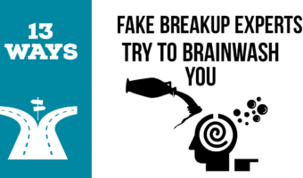 13 Ways Fake Breakup Experts Try To Brainwash You