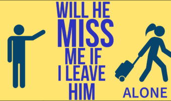 Will He Miss Me If I Leave Him Alone?