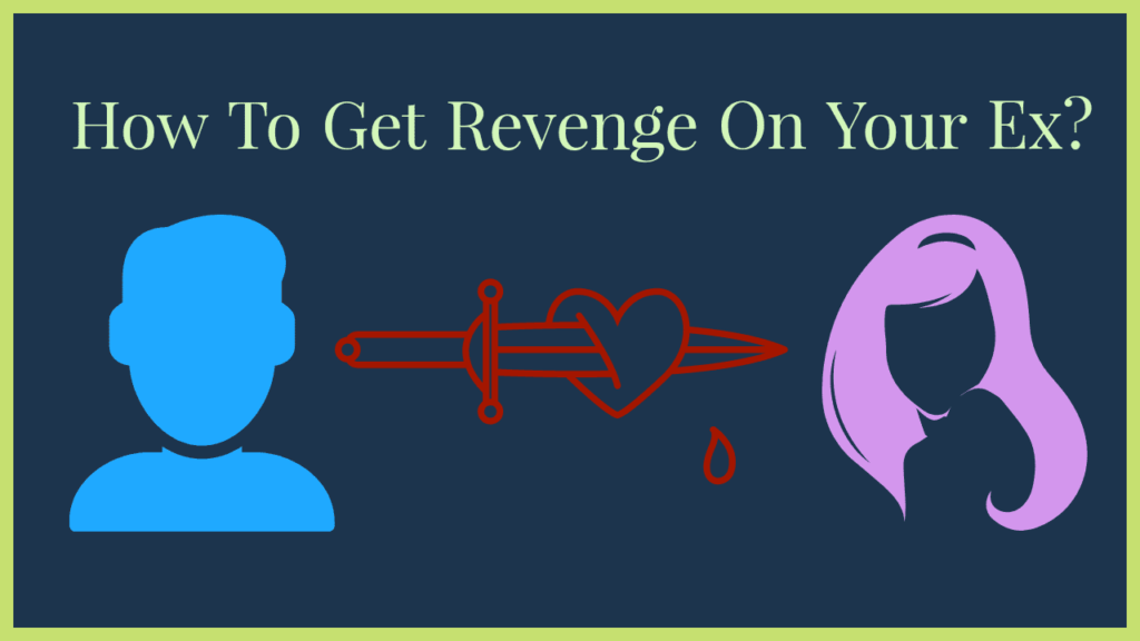 How To Get Revenge On Your Ex? - Magnet of Success