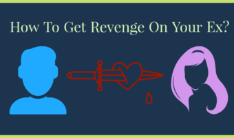 How To Get Revenge On Your Ex?