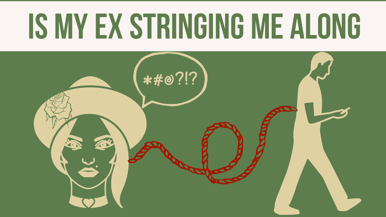 Is my ex stringing me along