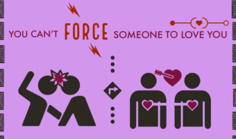 You Can't Force Someone To Love You!