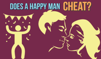 Does A Happy Man Cheat? Yes Or No?