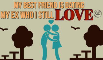 My Best Friend Is Dating My Ex Who I Still Love