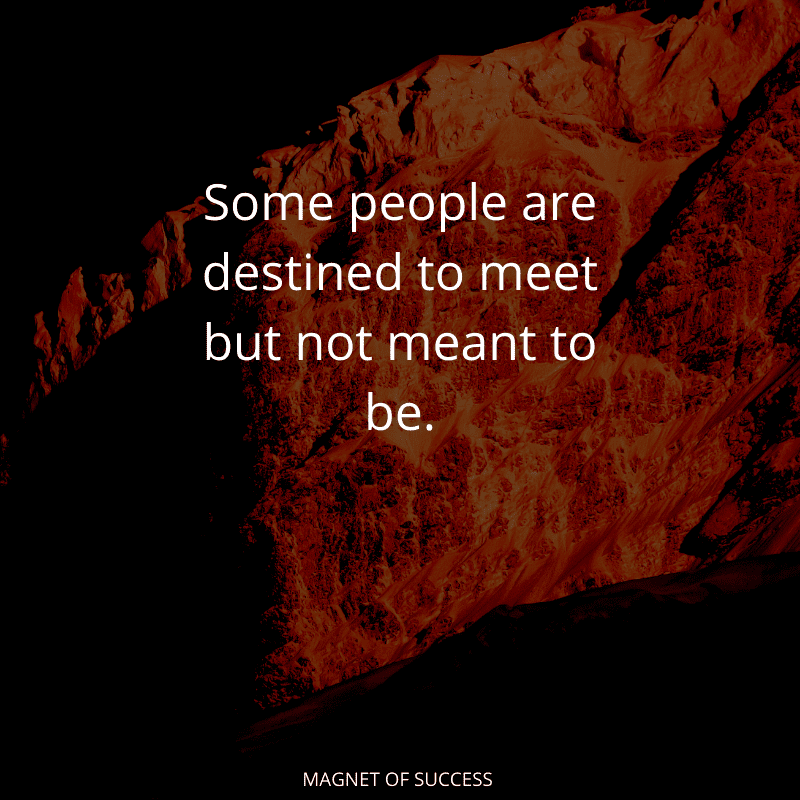 Some people are destined to meet but not meant to be