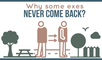 Why Some Exes Never Come Back?
