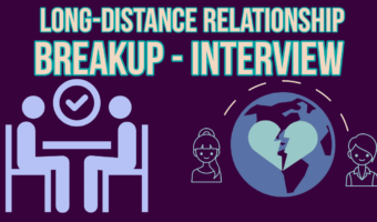 Long-distance Relationship Breakup – Interview
