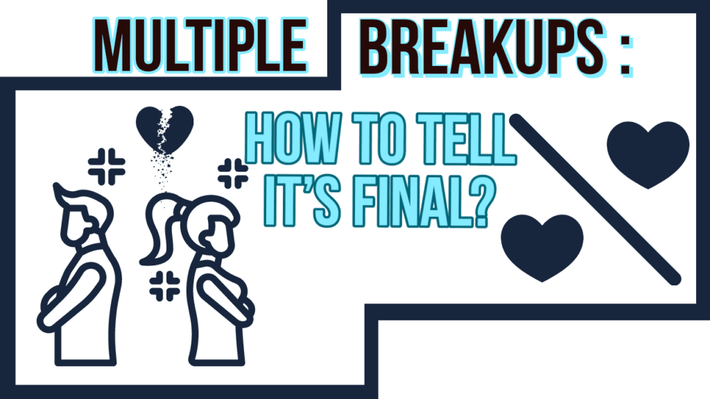 Multiple Breakups How To Tell Its Final