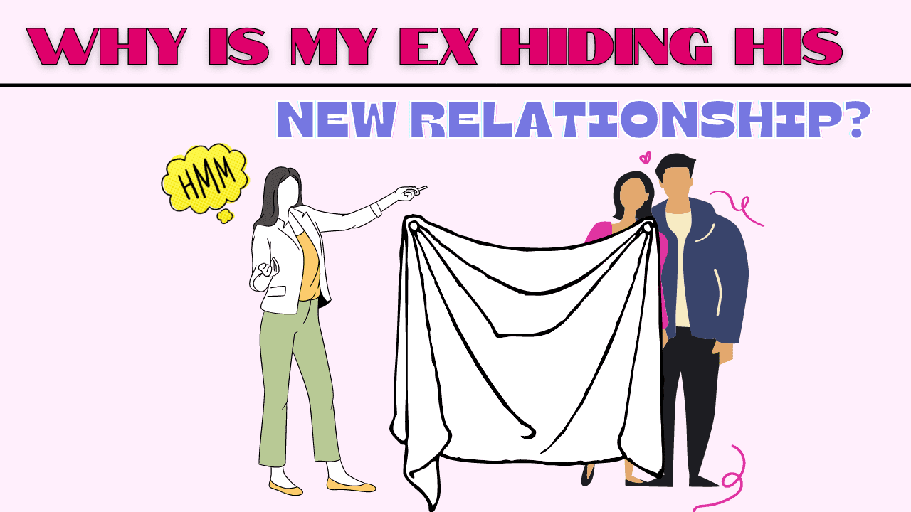Why is my ex hiding her new relationship